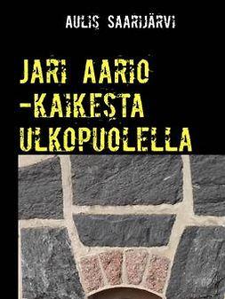 Saarijärvi, Aulis - Jari Aario -kaikesta ulkopuolella, ebook