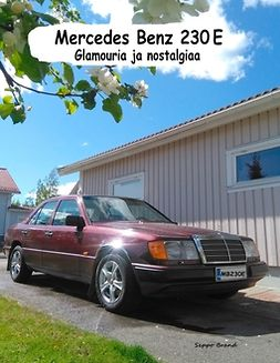 Brand, Seppo - Mercedes Benz 230E: Glamouria ja nostalgiaa, ebook