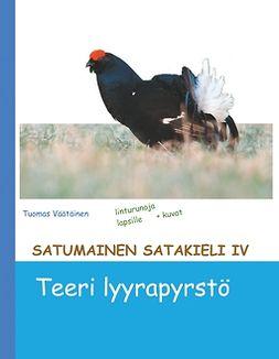 Väätäinen, Tuomas - Satumainen satakieli IV Teeri lyyrapyrstö: lastenrunoja, e-bok