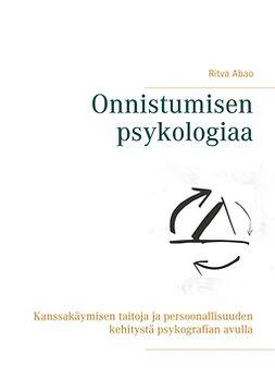 Abao, Ritva - Onnistumisen psykologiaa: Kanssakäymisen taitoja ja persoonallisuuden kehitystä psykografian avull, e-kirja