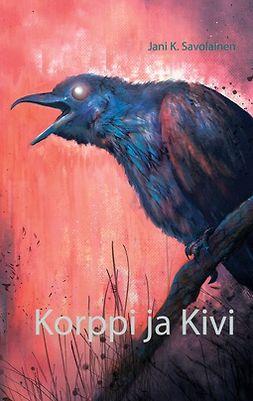 Savolainen, Jani K. - Korppi ja Kivi, e-kirja