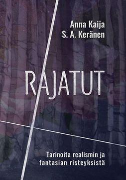 Kaija, Anna - Rajatut: Tarinoita realismin ja fantasian risteyksistä, e-kirja