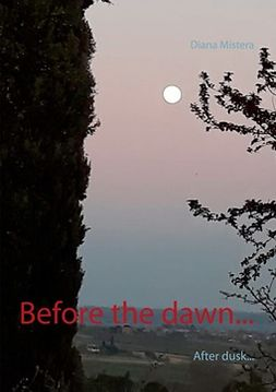 Mistera, Diana - Before the dawn...: After dusk..., e-bok