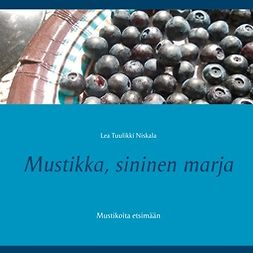 Niskala, Lea Tuulikki - Mustikka, sininen marja: Mustikoita etsimään, ebook