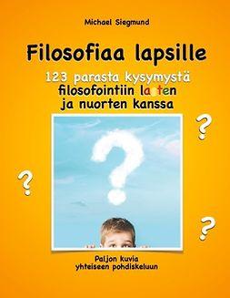 Siegmund, Michael - Filosofiaa lapsille. 123 parasta kysymystä filosofointiin lasten ja nuorten kanssa: Paljon kuvia yhteiseen pohdiskeluun, e-kirja