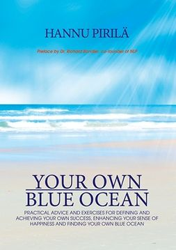 Pirilä, Hannu - Your Own Blue Ocean: Practical advice and exercises for defining and achieving your own success, enhancing your sense of happiness and finding Your Own Blue Ocean, e-kirja