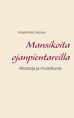 Salonen, Astaterhikki - Mansikoita ojanpientareilla: Muistoja ja muistikuvia, e-kirja