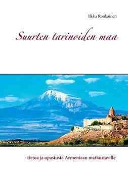 Ronkainen, Ilkka - Suurten tarinoiden maa: - tietoa ja opastusta Armeniaan matkustaville, e-kirja