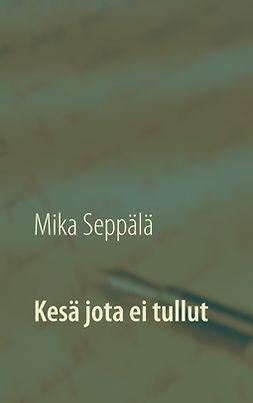 Seppälä, Mika - Kesä jota ei tullut, e-kirja