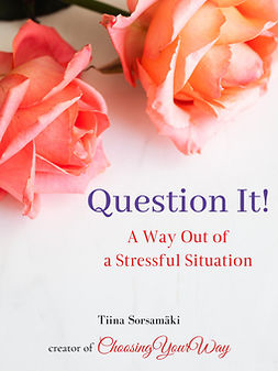 Sorsamäki, Tiina - Question It! A Way Out of a Stressful Situation, ebook