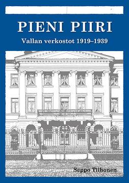 Tiihonen, Seppo - Pieni piiri: Vallan verkostot 1919-1939, e-kirja