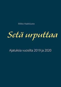 Haaksluoto, Mikko - Setä urputtaa: Ajatuksia vuosilta 2019 ja 2020, e-kirja
