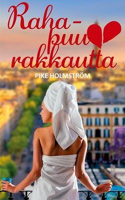 Holmström, Pike - Rahapuurakkautta: Romanttinen viihderomaani, ebook