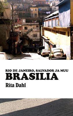 Dahl, Rita - Brasilia: Rio de Janeiro, Salvador ja muu Brasilia, e-kirja