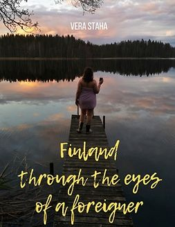 Staha, Vera - Finland through the eyes of a foreigner, ebook