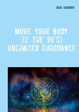 Soininen, Juha - Move Your Body (2 The 90's): Unlimited Eurodance, ebook