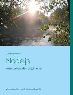 Peltomäki, Juha - Node.js: Web-palveluiden ohjelmointi, e-kirja