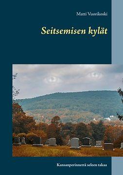 Vuorikoski, Matti - Seitsemisen kylät: Kansanperinnettä seleen takaa, ebook