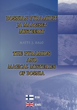 Salo, Matti J. - Bosnian pyramidit ja maagiset mysteerit – The pyramids and magical mysteries of Bosnia, e-kirja