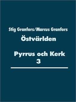 Granfors, Marcus - Östvärlden Pyrrus och Kerk 3, ebook
