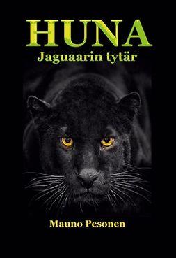Pesonen, Mauno - HUNA, jaguaarin tytär, e-kirja