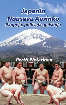 Pietarinen, Pertti - Japanin Nouseva Aurinko: Pappeja, poliiseja, geishoja, e-kirja