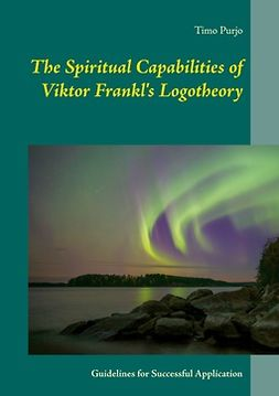 Purjo, Timo - The Spiritual Capabilities of Viktor Frankl's Logotheory: Guidelines for Successful Application, e-kirja
