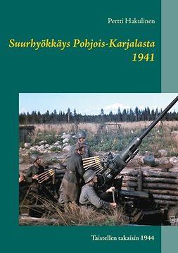 Hakulinen, Pertti - Suurhyökkäys Pohjois-Karjalasta 1941: Taistellen takaisin 1944, e-kirja