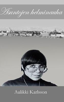 Karlsson, Aulikki - Asuntojen helminauha, e-kirja