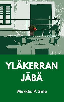 Salo, Markku P. - Yläkerran Jäbä: Romaani vanhenevasta miehestä., e-kirja