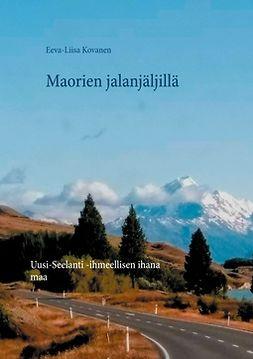 Kovanen, Eeva-Liisa - Maorien jalanjäljillä: Uusi-Seelanti  -ihmeellisen ihana maa, e-kirja