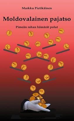 Pietikäinen, Markku - Moldovalainen pajatso: Pimeän rahan hämärät polut, e-bok