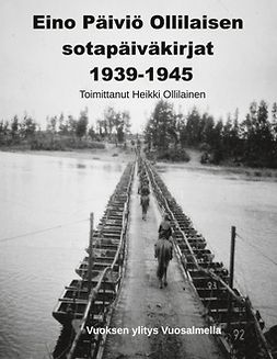 Ollilainen, Heikki - Eino Päiviö Ollilaisen sotapäiväkirjat 1939-1945, e-kirja