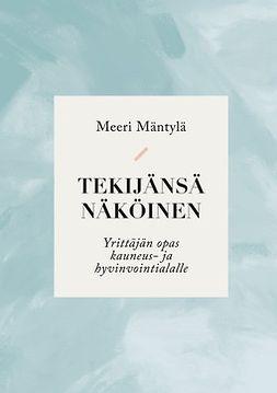 Mäntylä, Meeri - Tekijänsä näköinen: Yrittäjän opas kauneus- ja hyvinvointialalle, e-kirja