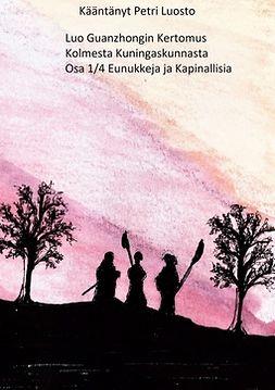 Luosto, Petri - Luo Guanzhongin Kertomus Kolmesta Kuningaskunnasta: Osa 1/4 Kapinallisia ja Eunukkeja, e-kirja