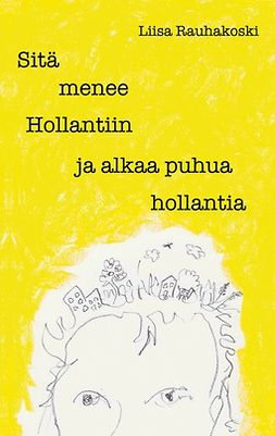 Rauhakoski, Liisa - Sitä menee Hollantiin ja alkaa puhua hollantia, e-kirja