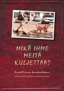 Holmström, Leena - Mikä ihme meitä kuljettaa?: Runollinen kuvakertomus, e-kirja