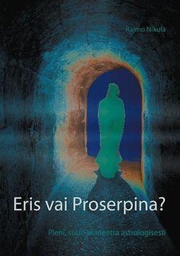 Nikula, Raimo - Eris vai Proserpina?: Pieni, suuri planeetta astrologisesti, e-kirja