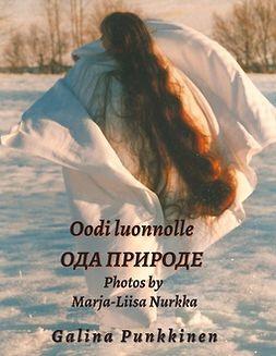 Punkkinen, Galina - Oodi luonnolle - Ode to nature: Photos by Marja-Liisa Nurkka, e-kirja
