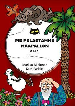 Mielonen, Markku - Me pelastamme maapallon: osa 1., e-kirja