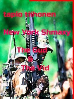 Tiihonen, Tapio - New York Shmaxy - The Gud & The Vid, ebook