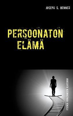 Benner, Joseph S. - Persoonaton elämä: Itsensä oivaltamisen klassikko, e-kirja