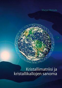 Moisala, Marjut - Kristallimatriisi ja kristallikallojen sanoma, e-kirja
