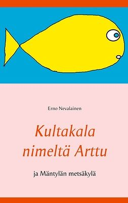 Nevalainen, Erno - Kultakala nimeltä Arttu: ja Mäntylän metsäkylä, e-kirja
