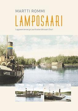 Rommi, Martti - Lamposaari: Lappeenrannan ja Lauritsalan lähisaari Osa I, e-kirja