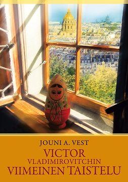 Vest, Jouni A. - Victor Vladimirovitchin viimeinen taistelu, e-kirja