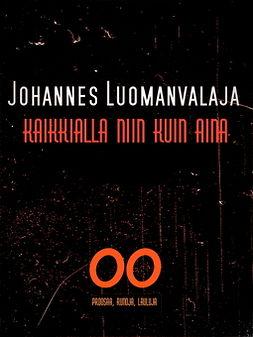 Luomanvalaja, Johannes - KAIKKIALLA NIIN KUIN AINA, ebook