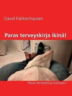 Fakkenhausen, David - Paras terveyskirja ikinä!: Paras terveyskirja koskaan!, e-kirja