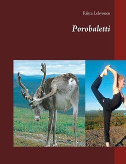 Lehvonen, Riitta - Porobaletti, e-kirja