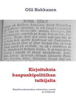 Hokkanen, Olli - Kirjoituksia kaupunkipolitiikan tutkijalta: Kirjallisuuskatsauksia, referaatteja, esseitä ja analyysejä, e-kirja